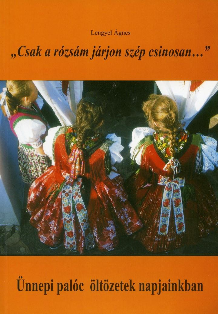 <b>Lengyel Ágnes: Ünnepi palóc öltözetek napjainkban</b>