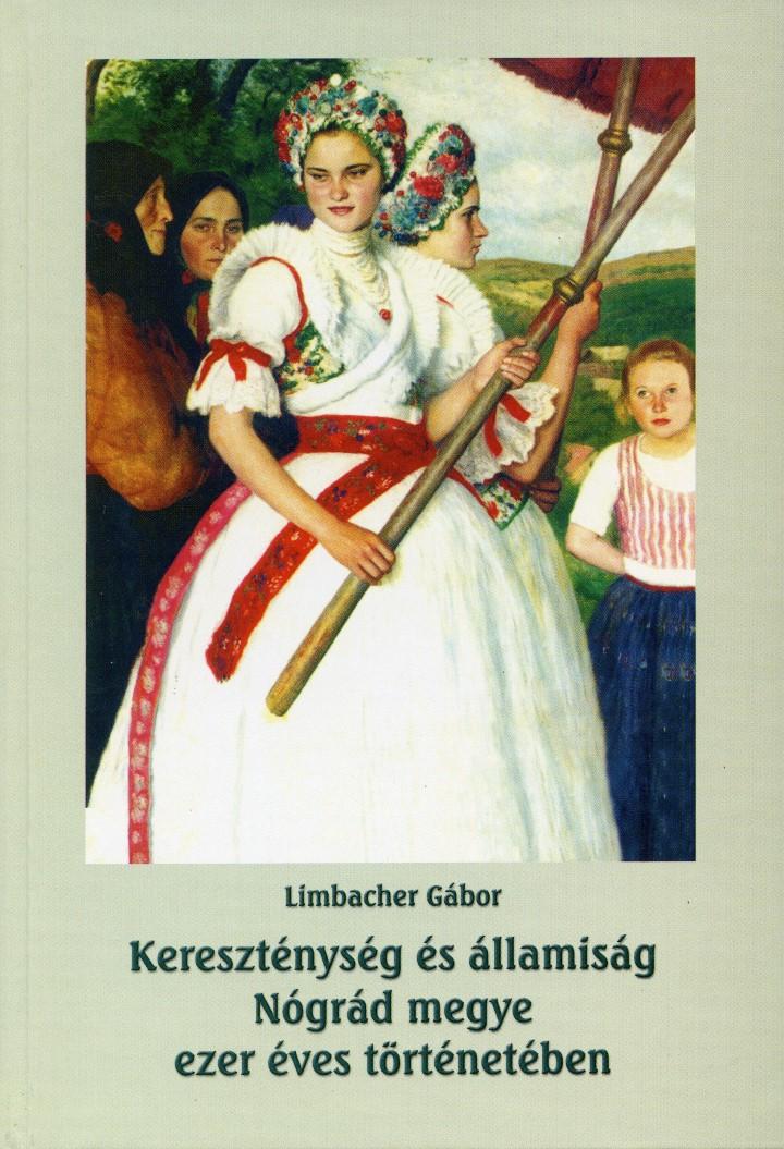 <b>Limbacher Gábor: Kereszténység és államiság Nógrád megye ezer éves történetében</b>