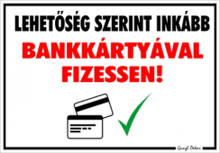 lehetoseg_szerint_inkabb_bankkartyaval_fizessen_tabla_matrica_resize_244x180_